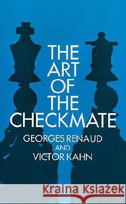 The Art of Checkmate Georges Renaud Victor Kahn 9780486201061