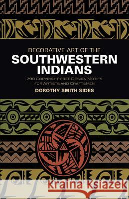 Decorative Art of the Southwestern Indians Dorothy Smith Sides Clarice Martin Smith 9780486201399