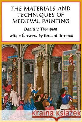 The Materials and Techniques of Medieval Painting Daniel Thompson B. Berenson Bernard Berenson 9780486203270