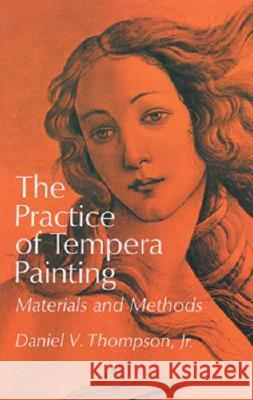 The Practice of Tempera Painting: Materials and Methods Daniel V. Thompson 9780486203430