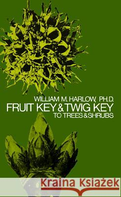 Fruit Key and Twig Key to Trees and Shrubs William M. Harlow 9780486205113