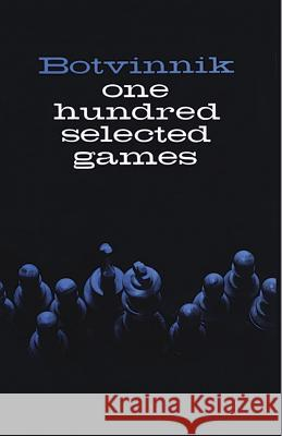 One Hundred Selected Games Pootvinnik                               Mikhail M. Botvinnik 9780486206202