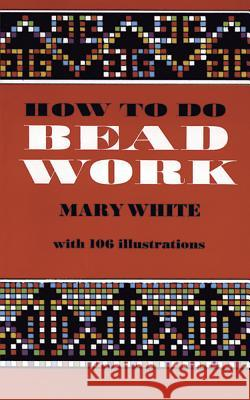How to Do Bead Work Mary White 9780486206974