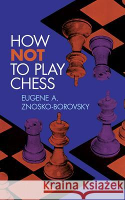 How Not to Play Chess Eugene Znosko-Borovsky Fred Reinfeld 9780486209203 Dover Publications