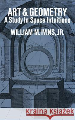Art and Geometry: A Study in Space Intuitions William Mills, Jr. Ivins 9780486209418