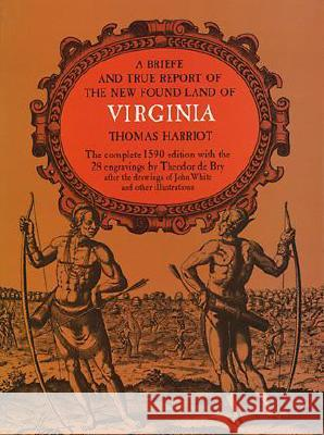 A Brief and True Report of the New Found Land of Virginia Thomas Harriot Paul H. Hulton 9780486210926