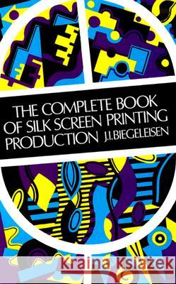 The Complete Book of Silk Screen Printing Production Jacob I. Biegeleisen C. S. Averbach 9780486211008