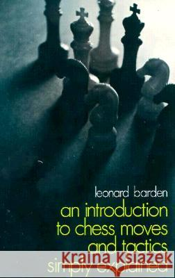 An Introduction to Chess Moves and Tactics Simply Explained Leonard Barden 9780486212104