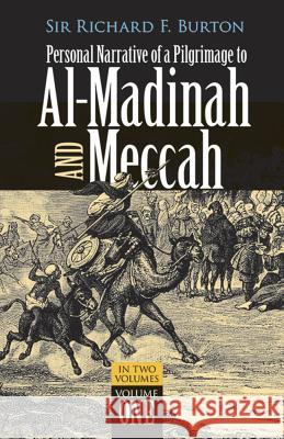 Personal Narrative of a Pilgrimage to Al-Madinah and Meccah, Volume One Richard Francis Burton 9780486212173