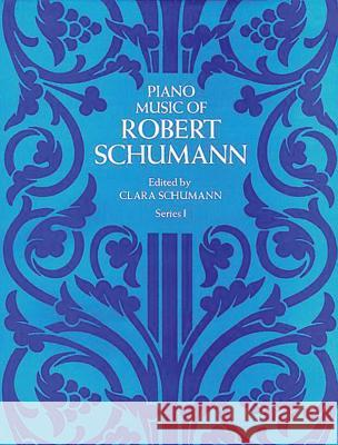 Piano Music of Robert Schumann, Series I Robert Schumann 9780486214597