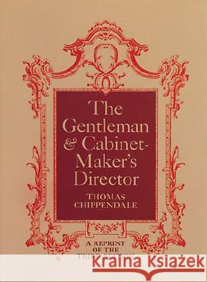 The Gentleman and Cabinet Maker's Director Thomas Chippendale 9780486216010