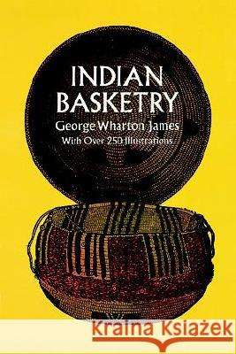 Indian Basketry George Wharton James 9780486217123