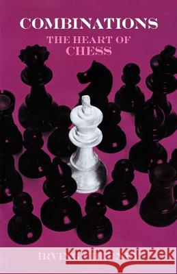 Combinations: The Heart of Chess Irving Vhernev Irving Chernev 9780486217444