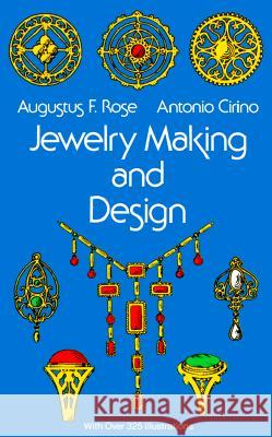 Jewelry Making and Design Augustus F. Rose Antonio Cirino Gordon O. Wilbur 9780486217505