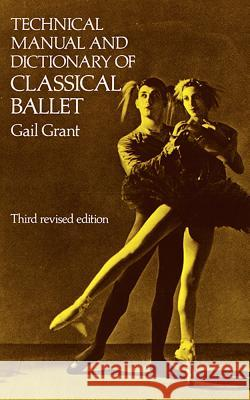 Technical Manual and Dictionary of Classical Ballet Gail Grant 9780486218434 Dover Publications