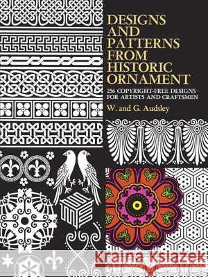 Designs and Patterns from Historic Ornament W. Audsley G. Audsley 9780486219318