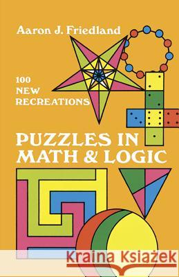 Puzzles in Mathematics and Logic Aaron J. Friedland 9780486222561