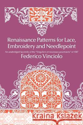 Renaissance Patterns for Lace, Embroidery and Needlepoint Federico Vinciolo 9780486224381