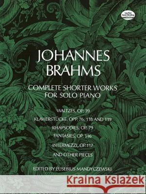 Complete Shorter Works for Solo Piano Johannes Brahms 9780486226514