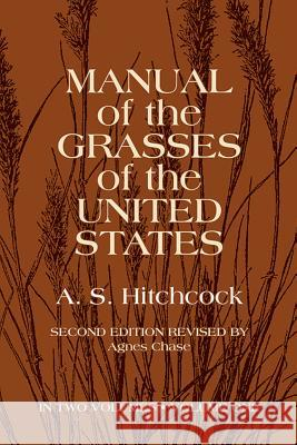 Manual of the Grasses of the United States, Volume One A. S. Hitchcock 9780486227177