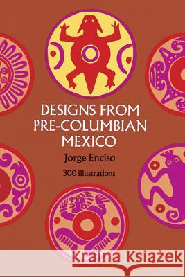 Designs from Pre-Columbian Mexico Jorge Enciso 9780486227948