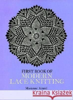 First Book of Modern Lace Knitting: By Means of Natural Selection Marianne Kinzel 9780486229041