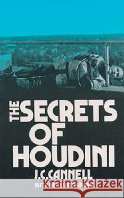 The Secrets of Houdini J. C. Cannell John Clucas Cannell Cannell 9780486229133