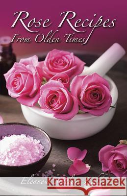 Rose Recipes from Olden Times Eleanour Sinclair Rohde Helen Kapp 9780486229577