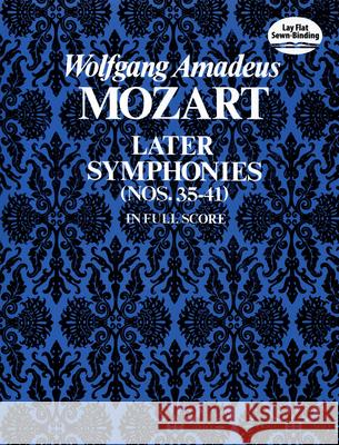 Later Symphonies: Nos. 35-41 in Full Score Wolfgang Amadeus Mozart 9780486230528