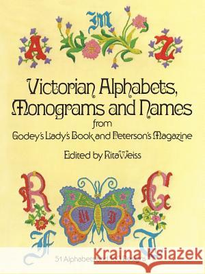 Victorian Alphabets, Monograms and Names for Needleworkers: From Godey's Lady's Book Rita Weiss Peterson's Magazine                      Godey's Lady's Book 9780486230726