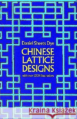 Chinese Lattice Designs Daniel S. Dye 9780486230962