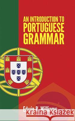 Introduction to Portuguese Grammar Edwin B. Williams 9780486232782