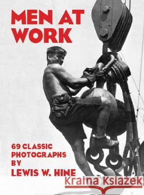 Men at Work: 69 Classic Photographs Lewis Wickes Hine 9780486234755