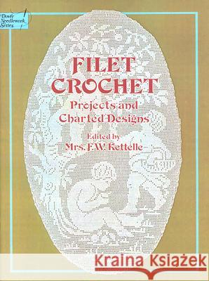 Filet Crochet : Projects and Charted Designs F. W. Kettelle Mrs F. W. Kettelle 9780486237459 Dover Publications