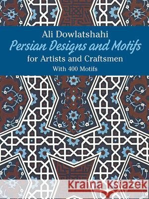 Persian Designs and Motifs for Artists and Craftsmen Ali Dowlatshahi 9780486238159
