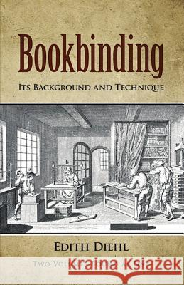 Bookbinding: Its Background and Technique Edith Diehl 9780486240206