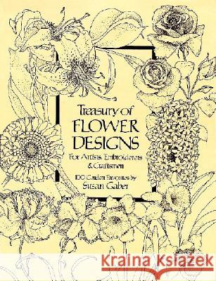 Treasury of Flower Designs for Artists, Embroiderers and Craftsmen Susan Gaber 9780486240961