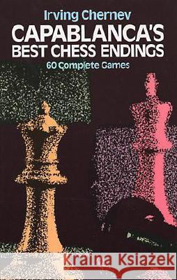 Capablanca's Best Chess Endings Irving Chernev Jose Raul Capablanca 9780486242491