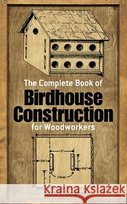 The Complete Book of Bird House Construction for Woodworkers Scott D. Campbell 9780486244075 Dover Publications
