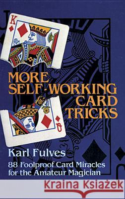 More Self-Working Card Tricks: 88 Foolproof Card Miracles for the Amateur Magician Karl Fulves Joseph K. Schmidt 9780486245805