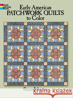 Early American Patchwork Quilts to Color Susan Johnston 9780486245836
