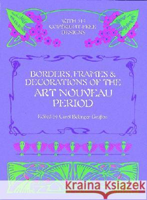 Borders, Frames and Decorations of the Art Nouveau Period Carol Belanger Grafton Germanyy Jugen 9780486246109