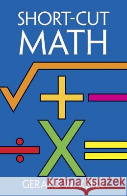 Short-cut Mathematics Gerard W. Kelly 9780486246116