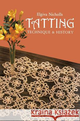 Tatting: Technique and History Elgiva Nichols 9780486246123