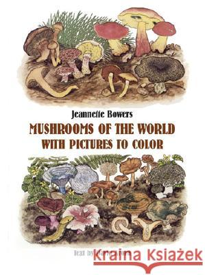 Mushrooms of the World with Pictures to Color Jeannette Bowers David Arora David Arora 9780486246437