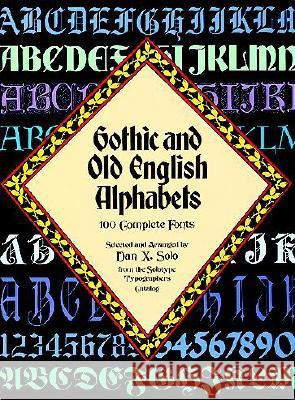 Gothic and Old English Alphabets: 100 Complete Fonts Dan X. Solo 9780486246956