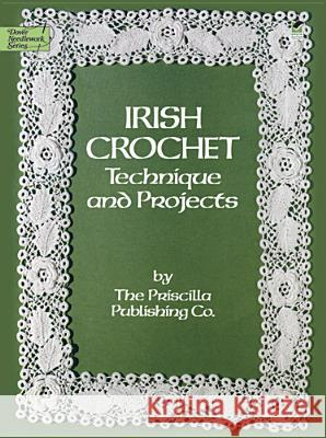 Irish Crochet: Technique and Projects Priscilla Publishing Co 9780486247052