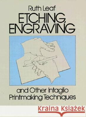 Etching, Engraving and Other Intaglio Printmaking Techniques Ruth Leaf 9780486247212