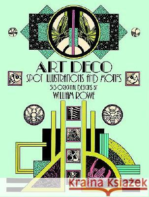 Art Deco Spot Illustrations and Motifs: 513 Original Designs William Rowe 9780486249247