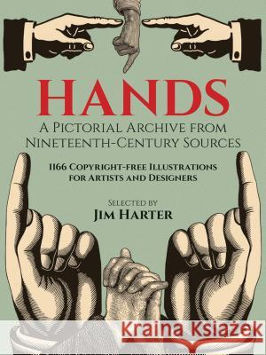 Hands: A Pictorial Archive from Nineteenth-Century Sources Jim Harter 9780486249599